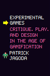 P. Jagoda, Experimental Games. Critique, Play, and Design in the Age of Gamification