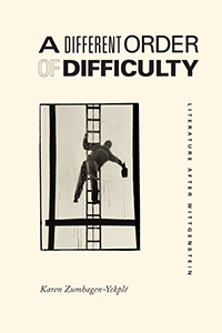K. Zumhagen-Yekplé, A Different Order of Difficulty. Literature after Wittgenstein