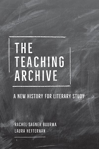 R. Sagner Buurma, L. Heffernan,The Teaching Archive. A New History for Literary Study