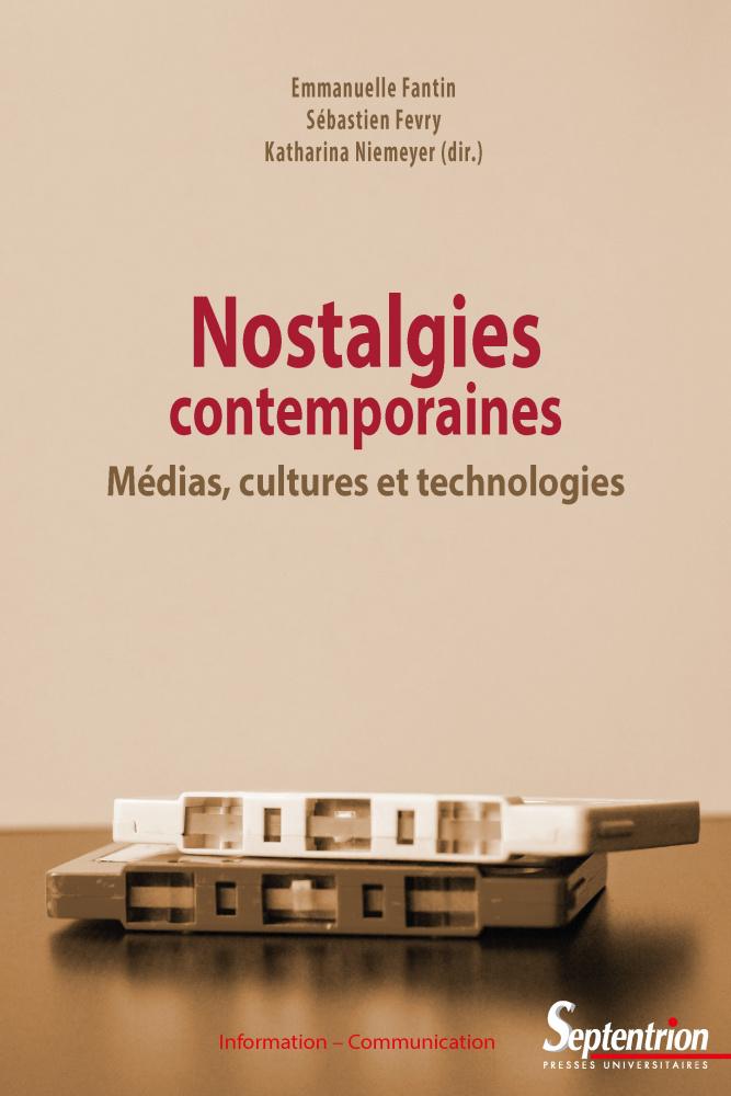 E. Fantin, S. Fevry, K. Niemeyer (dir.), Nostalgies contemporaines. Médias, cultures et technologies
