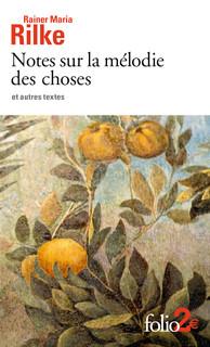 R. M. Rilke, Notes sur la mélodie des choses et autres textes (trad. C. David et B. Lortholary)