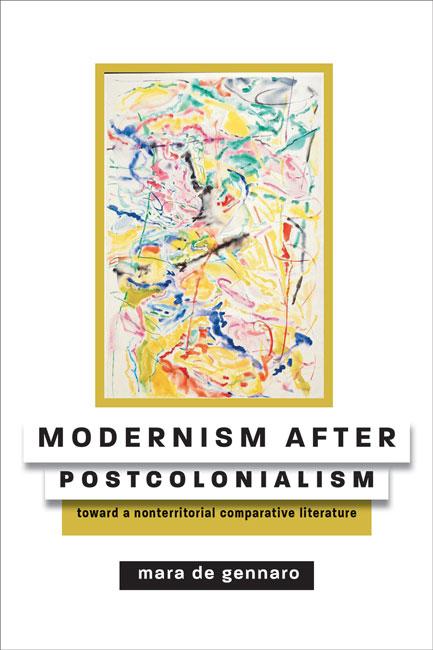 M. de Gennaro, Modernism after Postcolonialism. Toward a Nonterritorial Comparative Literature