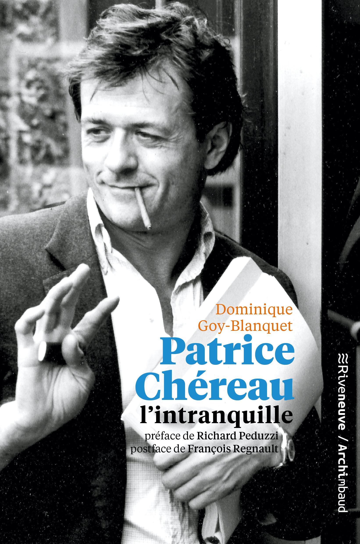 D. Goy-Blanquet, Patrice Chéreau, l'intranquille