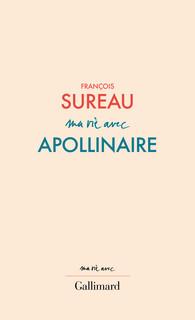 F. Sureau, Ma vie avec Apollinaire