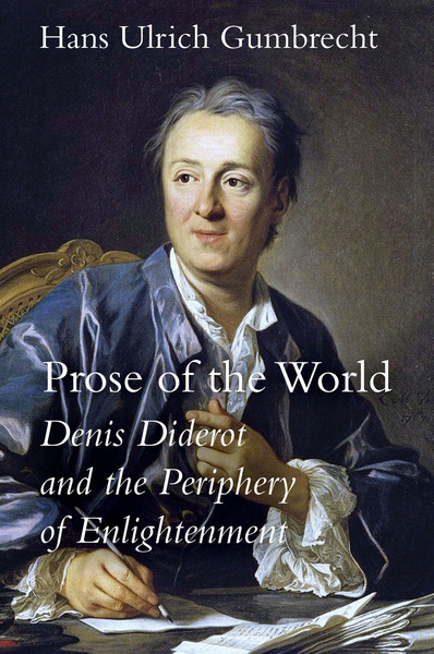 H. U. Gumbrecht, Prose of the World. Denis Diderot and the Periphery of Enlightenment