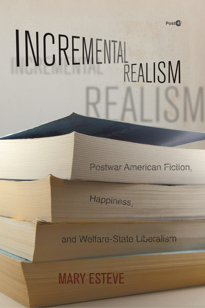 M. Esteve, Incremental Realism. Postwar American Fiction, Happiness, and Welfare-State Liberalism