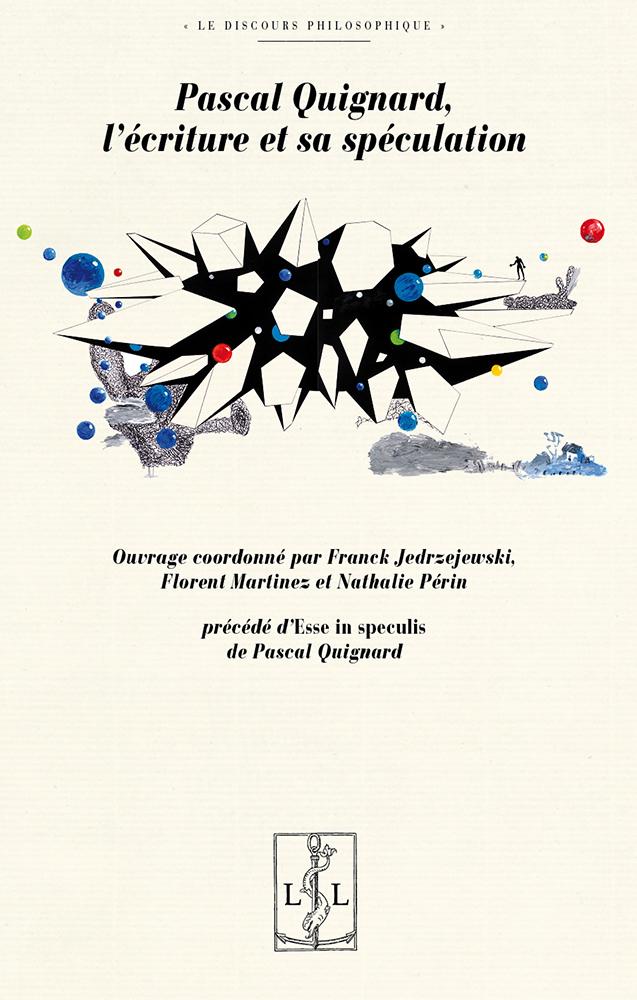 F. Jedrzejewski, F. Martinez, N. Périn (dir.),Pascal Quignard, l'écriture et sa spéculation