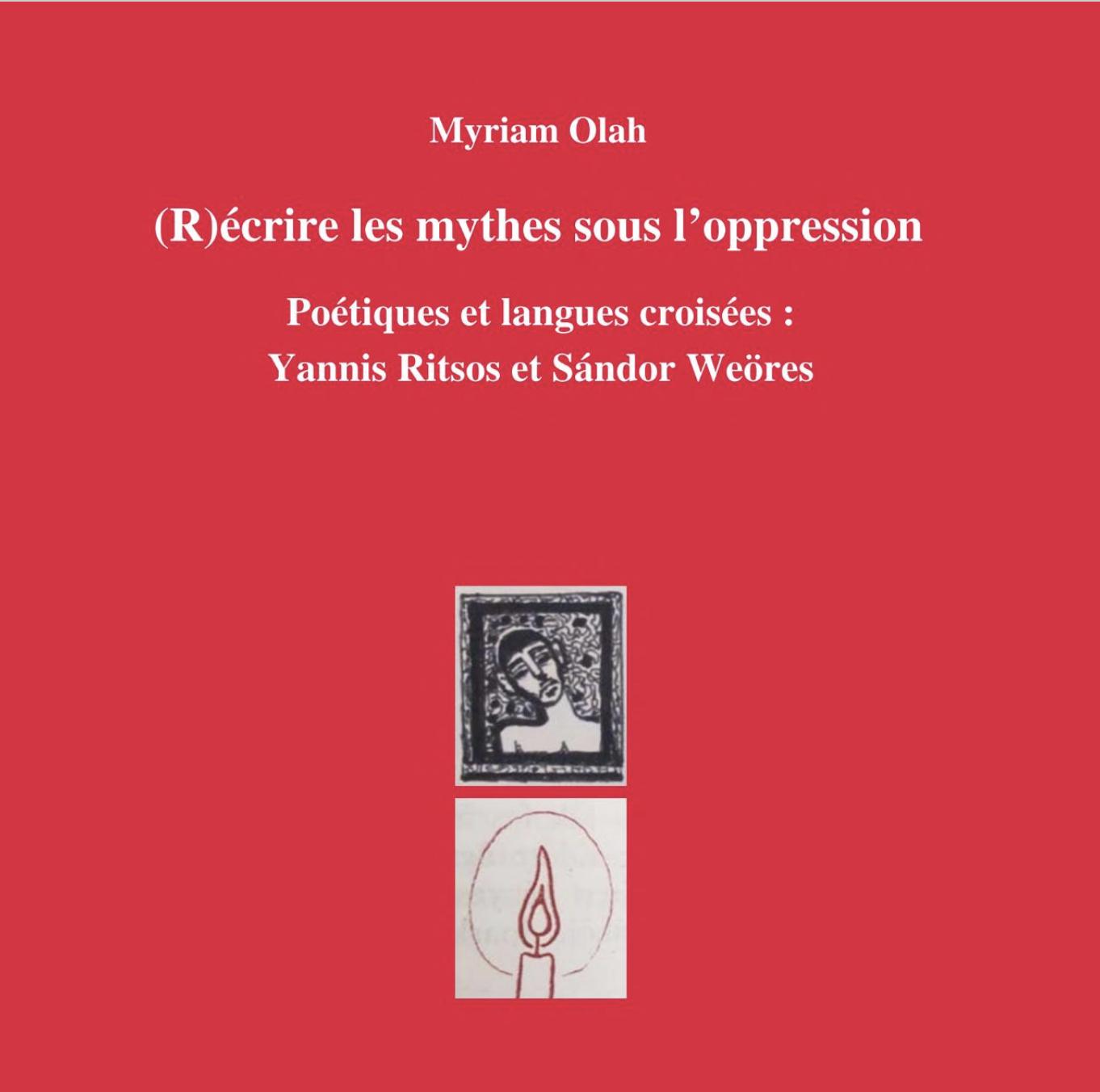 M. Olah, (R)écrire les mythes sous l'oppression. Poétiques et langues croisées:Yannis Ritsos et Sándor Weöres