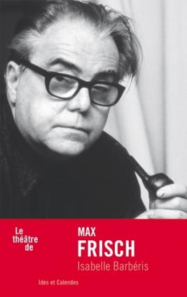 I. Barbéris, Le théâtre de Max Frisch