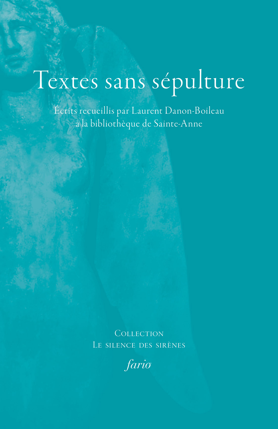 Textes sans sépultures. Écrits recueillis à la bibliothèque de Sainte-Anne par L. Danon-Boileau