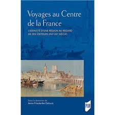 A. F. Delouis, Voyages au centre de la France. L'identité d'une région au regard de ses visiteurs (XVIe-XXe siècle)