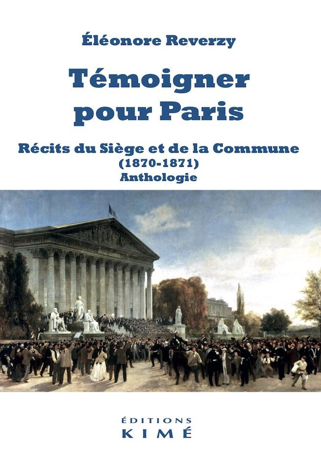 É. Reverzy, Témoigner pour Paris. Récits du Siège et de la Commune (1870-1871). Anthologie