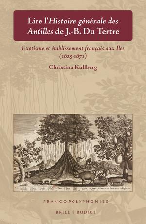 C. Kullberg, <em>Lire l'</em>Histoire générale des Antilles<em> de J.-B. Du Tertre: Exotisme et établissement français aux Îles (1625-1671)</em>