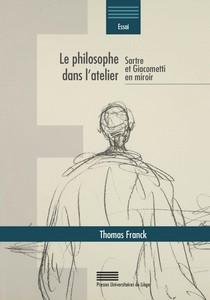 Th. Franck, Le philosophe dans l'atelier. Sartre et Giacometti en miroir