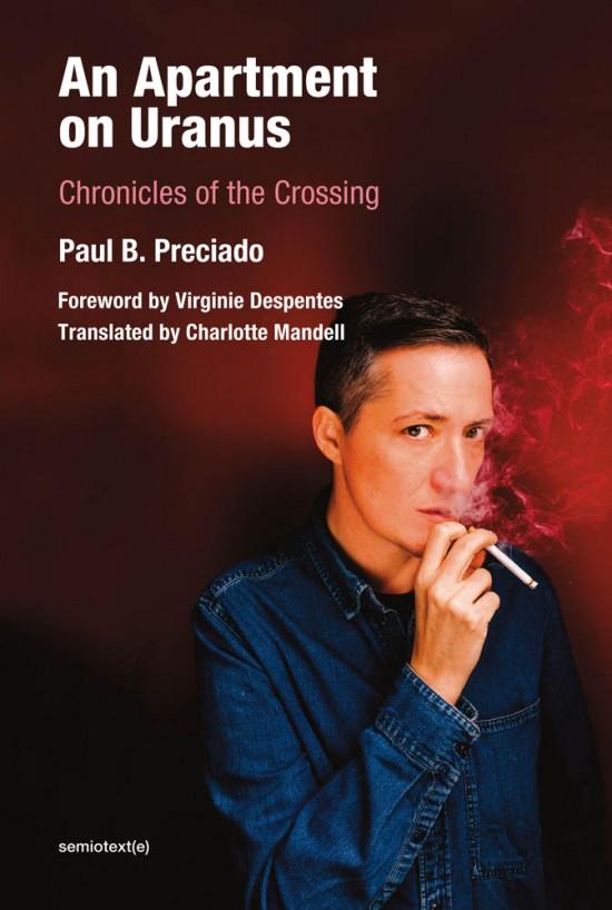 P. B. Preciado, An Apartment on Uranus. Chronicles of the Crossing
