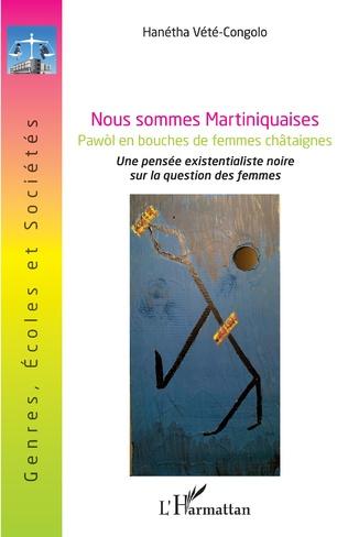 H. Vété-Congolo, Nous sommes Martiniquaises. Pawòl en bouches de femmes châtaignes (Une pensée existentialiste noire sur la question des femmes)