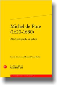 M. Dufour-Maître (dir.), Michel de Pure (1620-1680). Abbé polygraphe et galant