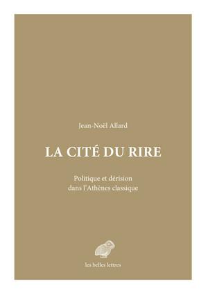 J.-N. Allard, La Cité du rire. Politique et dérision dans l'Athènes classique