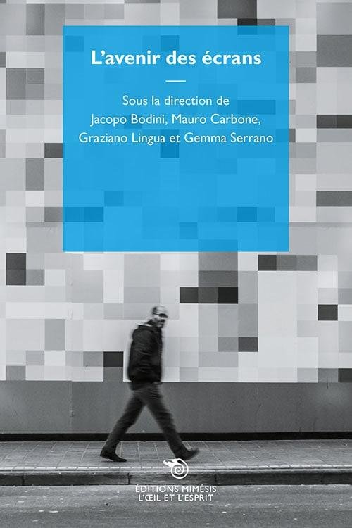 J. Bodini, M. Carbone, G. Lingua, G. Serrano (dir.), L'avenir des écrans