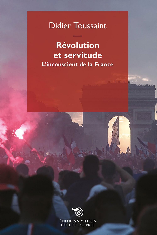 D. Toussaint, Révolution et servitude. L'inconscient de la France