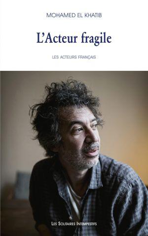 M. El Khatib, L'Acteur fragile. Premier portrait : Éric Elmosnino