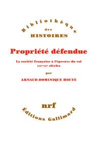 A.-D. Houte, Propriété défendue. La société française à l'épreuve du vol. XIXe-XXe siècles