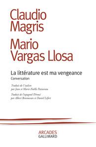 C. Magris,  M. Vargas Llosa, La littérature est ma vengeance. Conversations (trad. A. Bensoussan, D. Lefort, J.et M.-N. Pastureau)