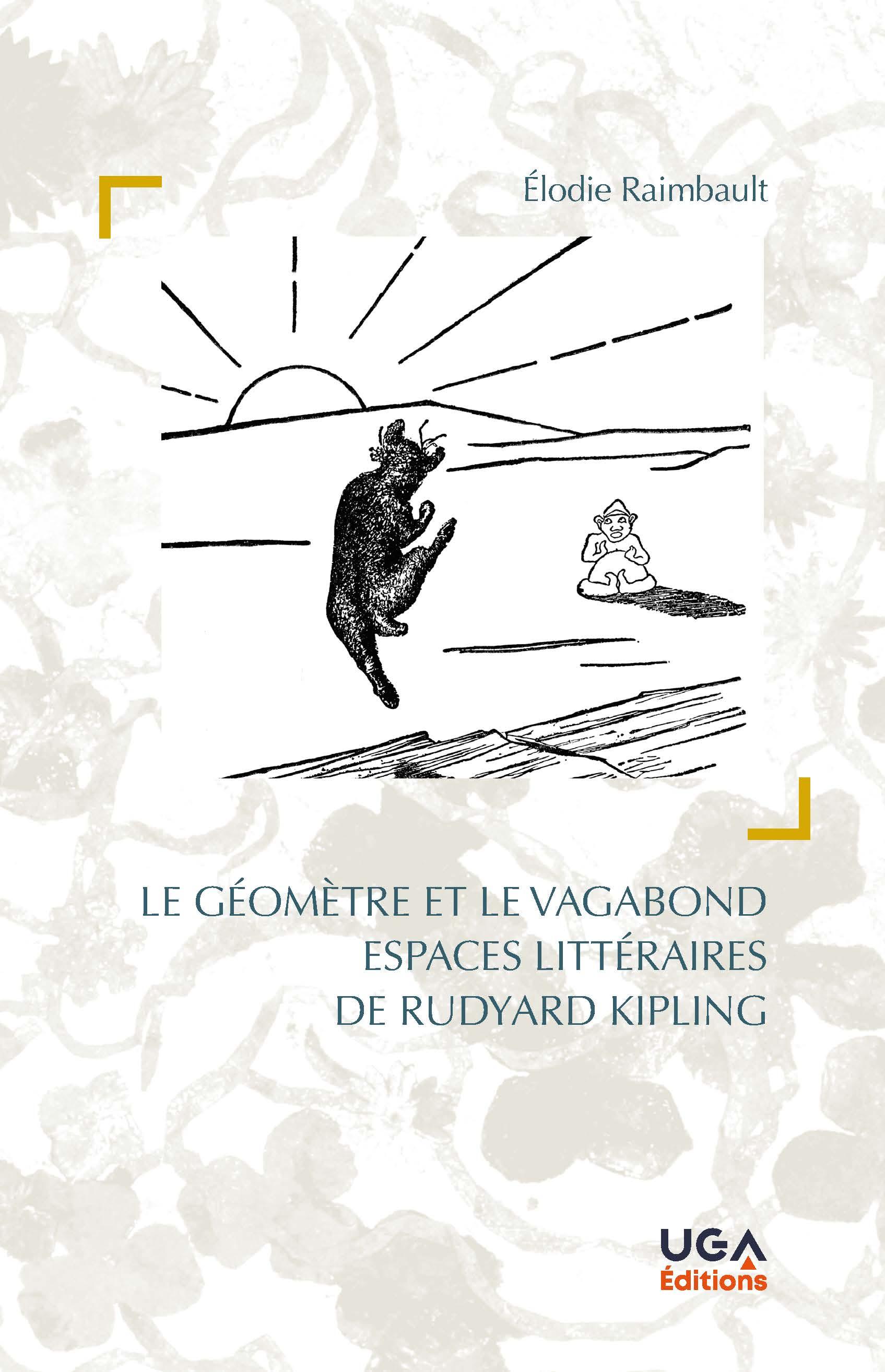 E. Raimbault, Le Géomètre et le vagabond. Espaces littéraires de Rudyard Kipling